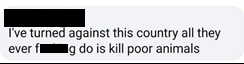 "Comment reads: ""I've turned against this country all they ever f*****g do is kill poor animals"""